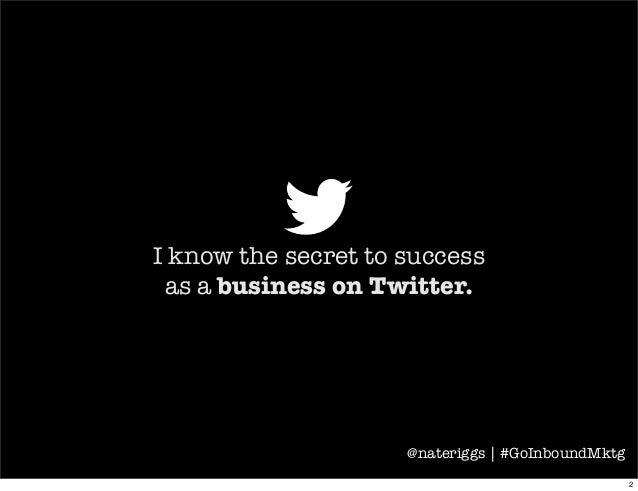 I know the secret to successas a business on Twitter.@nateriggs | #GoInboundMktg2