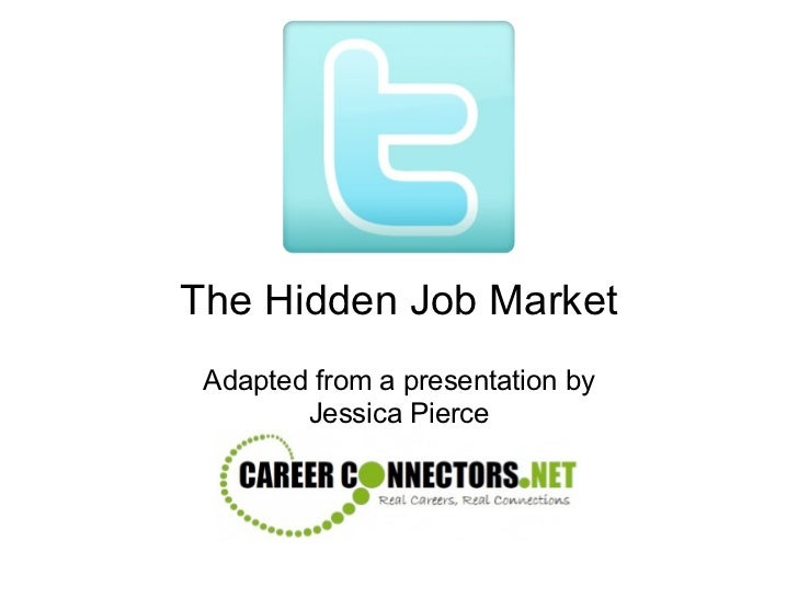The Hidden Job Market Adapted from a presentation by        Jessica Pierce