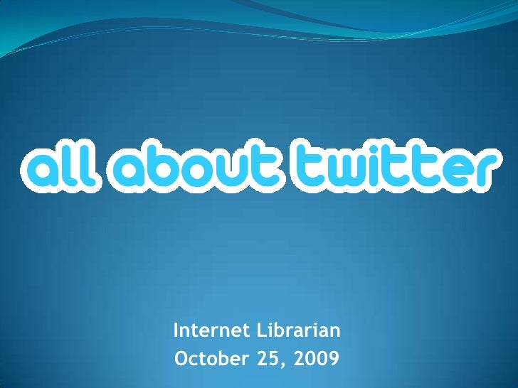 All About Twitter - Internet Librarian 2009