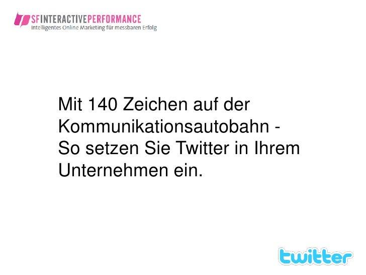 Mit 140 Zeichen auf der Kommunikationsautobahn - So setzen Sie Twitter in Ihrem Unternehmen ein.