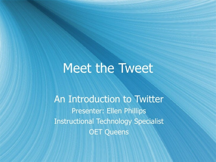 Meet the Tweet An Introduction to Twitter Presenter: Ellen Phillips Instructional Technology Specialist OET Queens