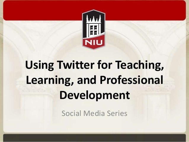 Using Twitter for Teaching,Learning, and Professional      Development       Social Media Series