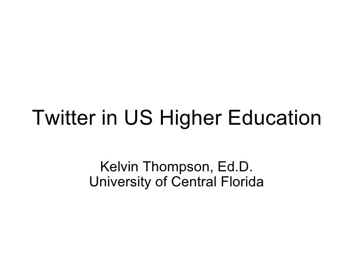 Twitter in US Higher Education Kelvin Thompson, Ed.D. University of Central Florida