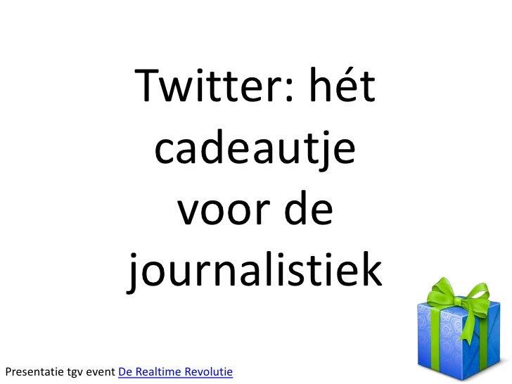 Twitter: het cadeautje voor de journalistiek