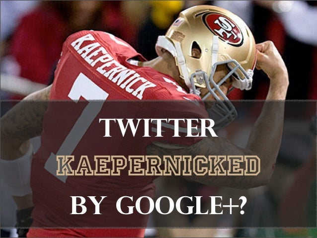 TwitterKaepernicked by Google+?