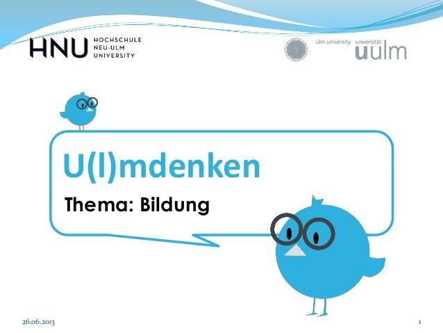 U(l)mdenken Thema: Bildung  26.06.2013  1