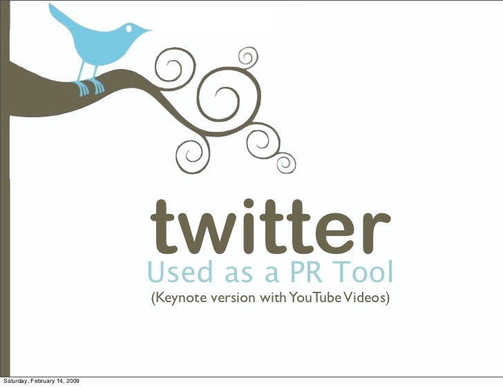 twitter                               Used as a PR Tool                               (Keynote version with YouTube Videos...