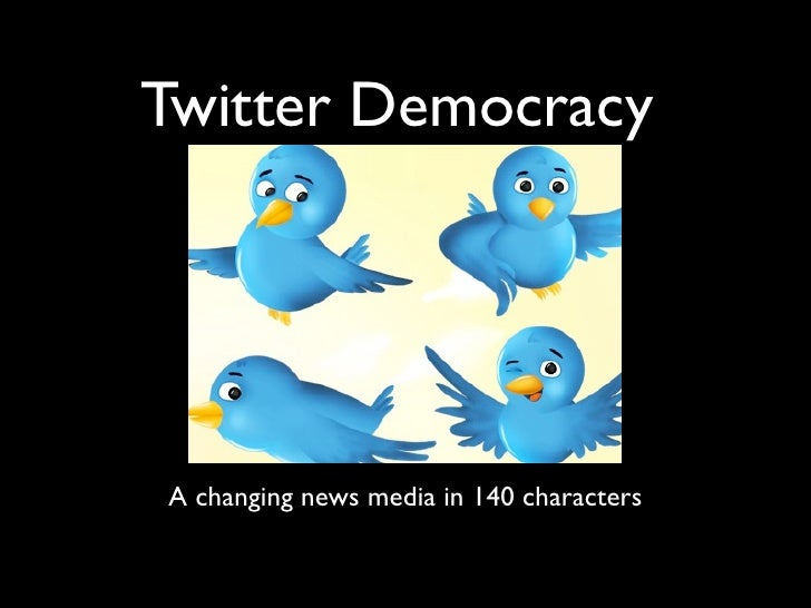 Twitter Democracy     A changing news media in 140 characters
