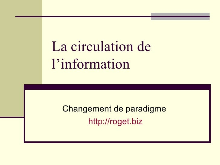 La circulation de l'information  Changement de paradigme  http://roget.biz
