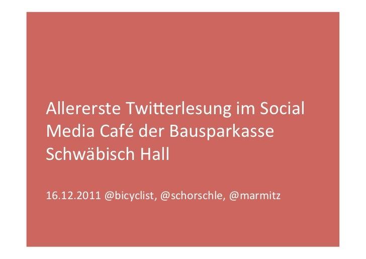Allererste Twi+erlesung im Social Media Café der Bausparkasse Schwäbisch Hall    16.12.2011 @b...