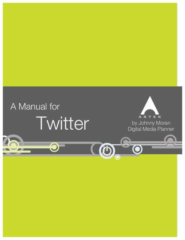 A Manual for Twitter by Johnny Moran Digital Media Planner