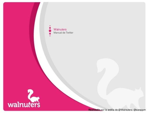 Walnuters  Manual de Twitter  Realizado por la ardilla de @Walnuters: @sarappm