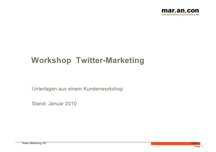 Workshop Twitter-Marketing           Unterlagen aus einem Kundenworkshop          Stand: Januar 2010     Twitter-Marketing...