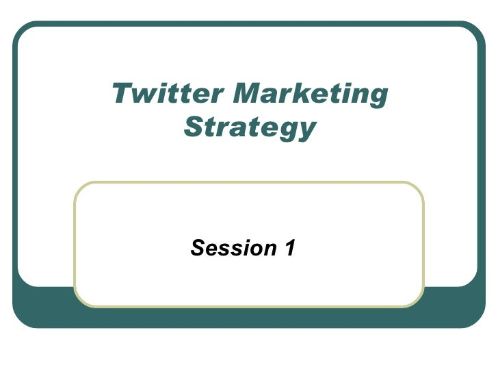 Twitter Marketing     Strategy        Session 1