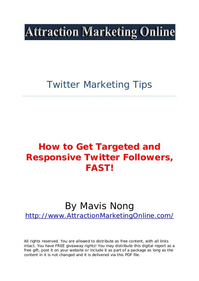 Twitter Marketing Tips How to Get Targeted and Responsive Twitter Followers, FAST! By Mavis Nong http://www.AttractionMark...