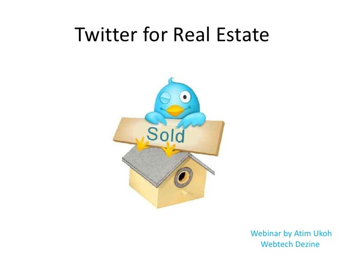 Twitter for Real Estate                    Webinar by Atim Ukoh                      Webtech Dezine
