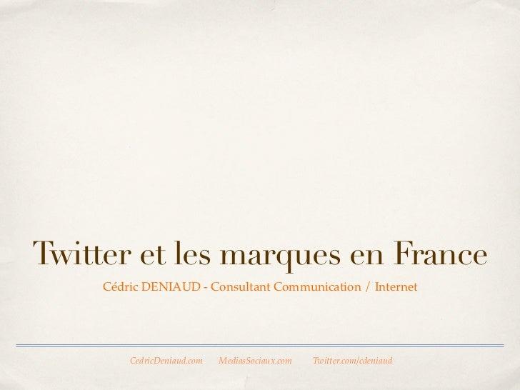 Twitter et les marques en               France  Cédric DENIAUD - Consultant Communication / Internet              CedricDe...
