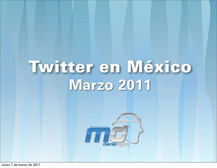 Twitter en México. Marzo 2010. Estudio Realizado por Mente Digital