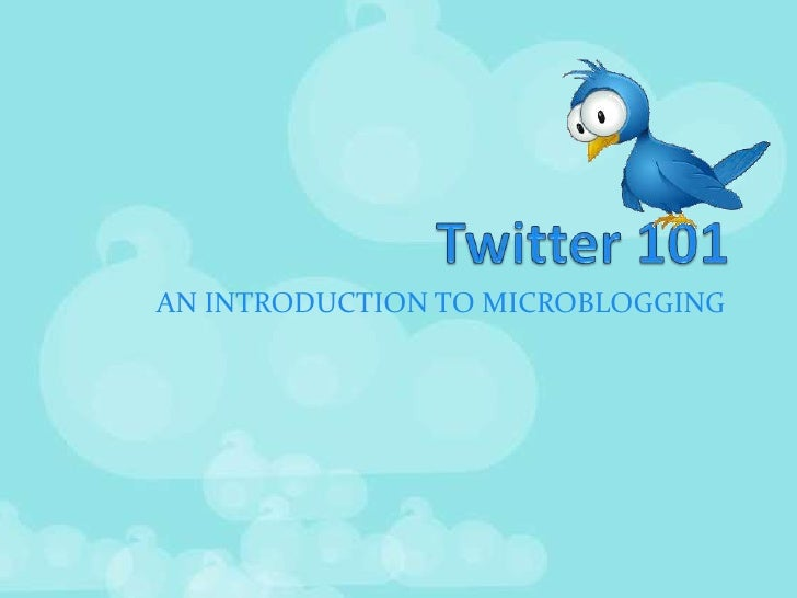 Twitter 101<br />AN INTRODUCTION TO MICROBLOGGING<br />