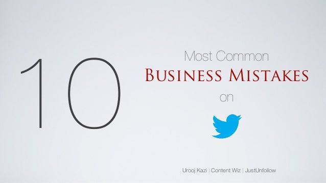 Urooj Kazi | Content Wiz | JustUnfollow 10 Most Common Business Mistakes on
