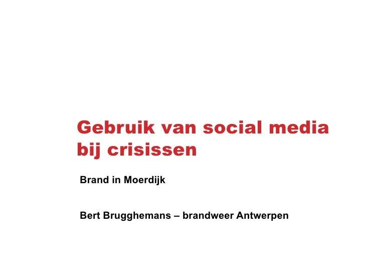 Gebruik van social mediabij crisissenBrand in MoerdijkBert Brugghemans – brandweer Antwerpen