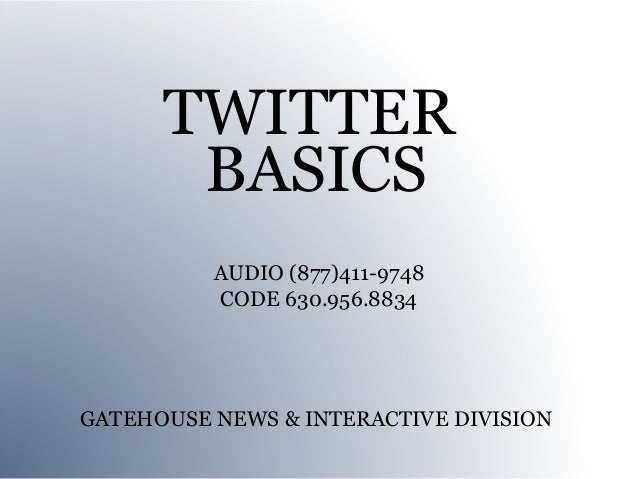 TWITTER       BASICS          AUDIO (877)411-9748          CODE 630.956.8834GATEHOUSE NEWS & INTERACTIVE DIVISION