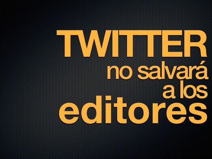 Twitter no salvara a los editores