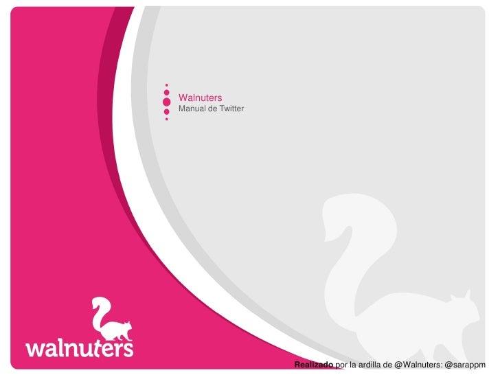 WalnutersManual de Twitter                    Realizado por la ardilla de @Walnuters: @sarappm