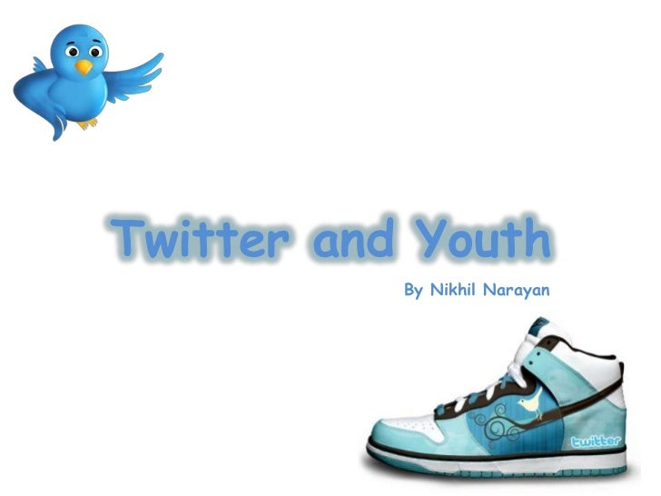 Twitter and Youth<br />By Nikhil Narayan<br />