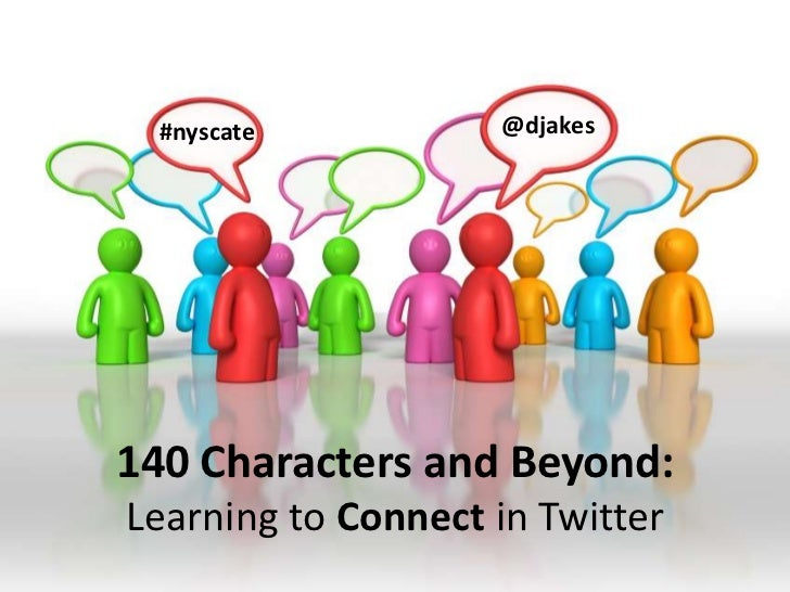 @djakes<br />#nyscate<br />140 Characters and Beyond:  <br />Learning to Connect in Twitter<br />