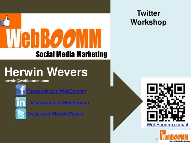 Twitter                                      Workshop             Social Media MarketingHerwin Weversherwin@webboomm.com  ...