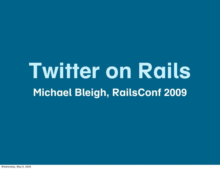 Twitter on Rails                          Michael Bleigh, RailsConf 2009     Wednesday, May 6, 2009