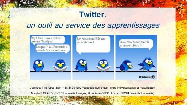 Twitter, un outil au service des apprentissages Journées Tice Alpes 2014 - 25 & 26 juin. Pédagogie numérique : entre indiv...