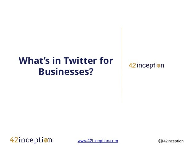 What's in Twitter for   Businesses?             www.42inception.com