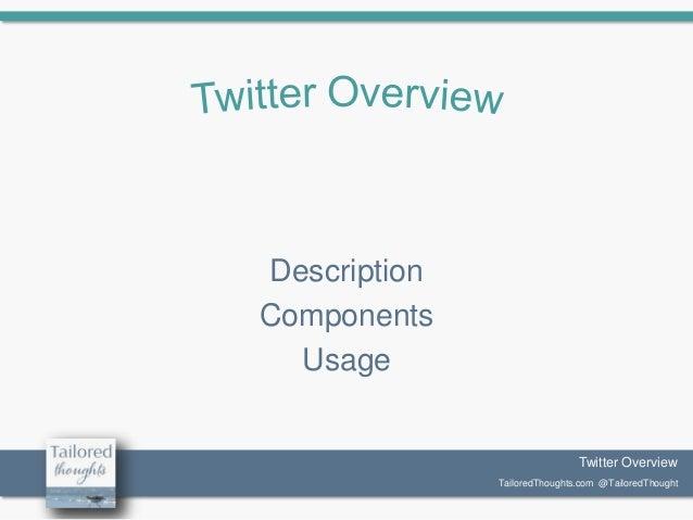 Description Components Usage  Twitter Overview Twitter Overview TailoredThoughts.com @TailoredThought TailoredThoughts.com...