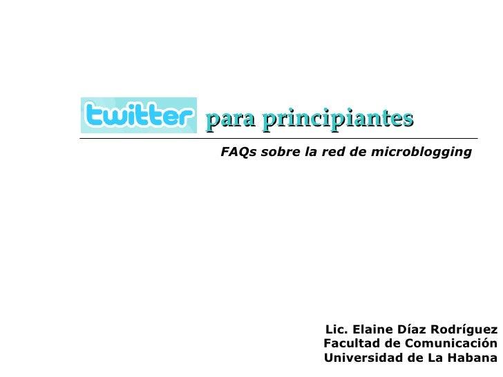 Lic. Elaine Díaz Rodríguez Facultad de Comunicación Universidad de La Habana para principiantes FAQs sobre la red de micro...