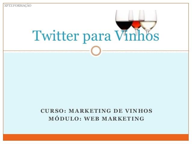 XPTZ FORMAÇÃO                Twitter para Vinhos                 CURSO: MARKETING DE VINHOS                   MÓDULO: WEB ...