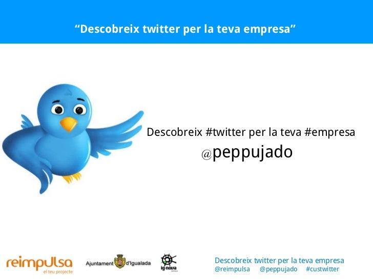 """"""" Descobreix twitter per la teva empresa"""" @ peppujado Descobreix #twitter per la teva #empresa Descobreix twitter per la t..."""