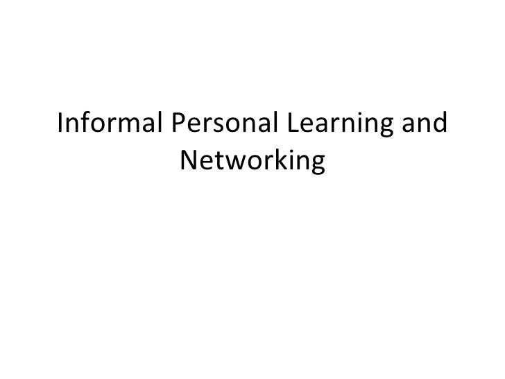Informal Personal Learning and Networking