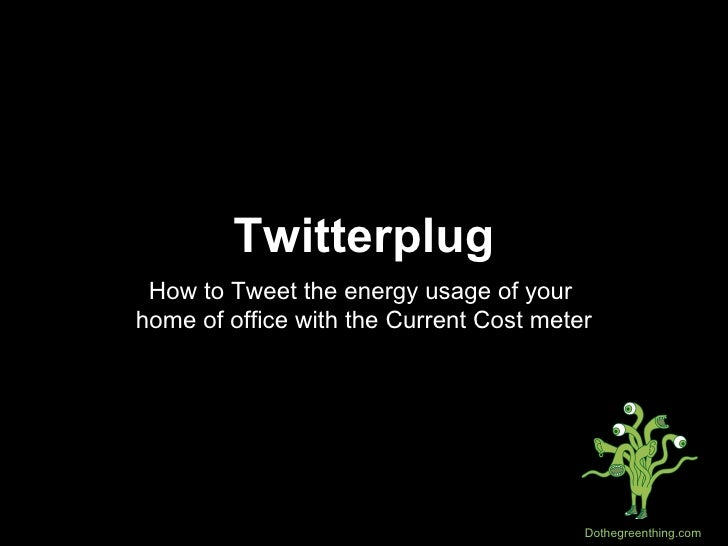Twitterplug How to Tweet the energy usage of your  home of office with the Current Cost meter