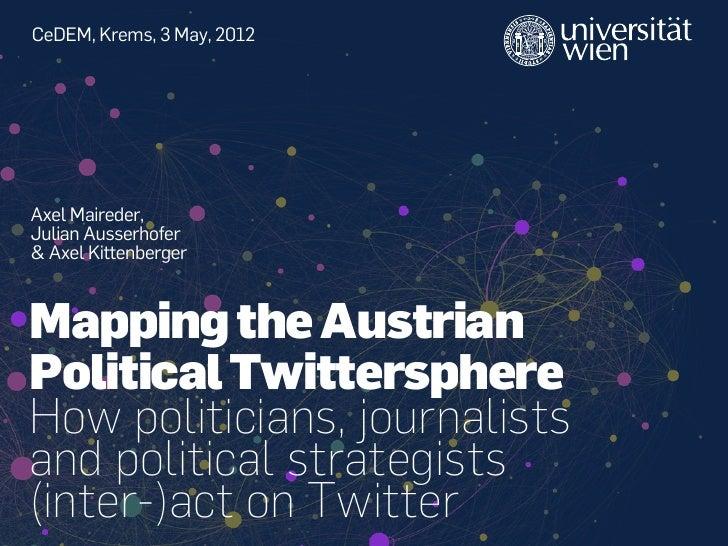 CeDEM, Krems, 3 May, 2012Axel Maireder,Julian Ausserhofer& Axel KittenbergerMapping the AustrianPolitical TwittersphereHow...