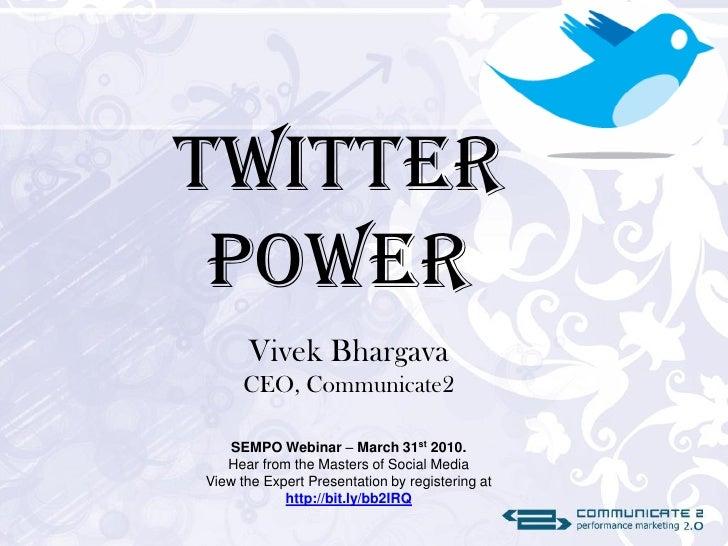 Twitter  Power       Vivek Bhargava       CEO, Communicate2