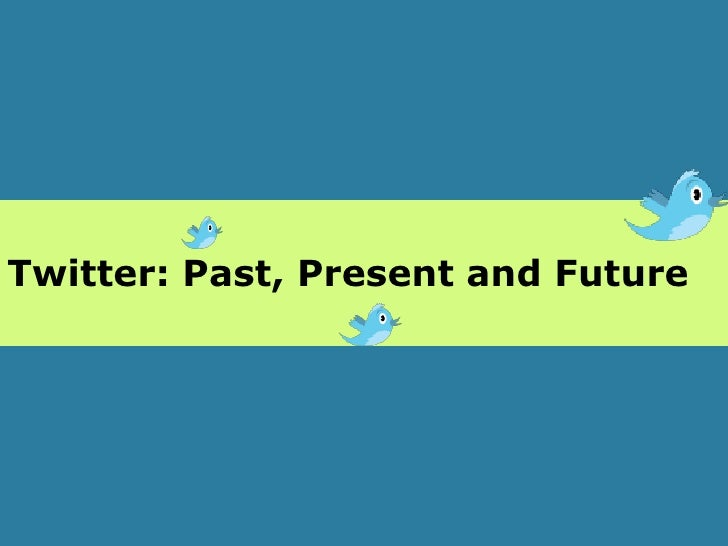 Twitter, Past, Present and Future