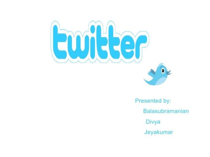 Presented by:   Balasubramanian  Divya Jeyakumar