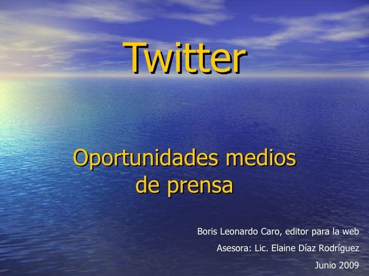 Twitter  Oportunidades medios      de prensa            Boris Leonardo Caro, editor para la web                Asesora: Li...