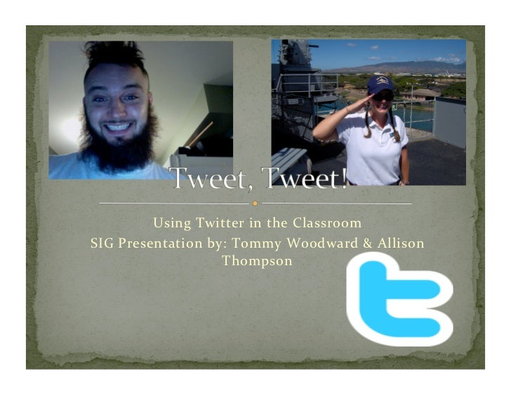 Using Twitter in the Classroom SIG Presentation by: Tommy Woodward & Allison                      ...