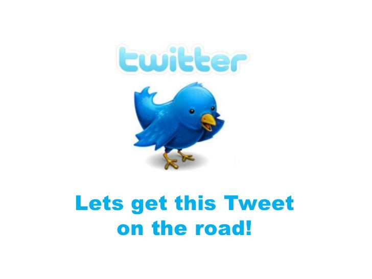 Lets get this Tweet   on the road!