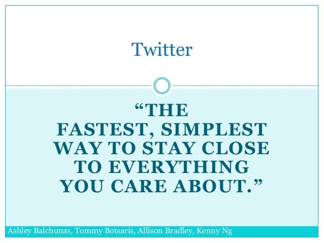 "Twitter                  ""THE            FASTEST, SIMPLEST            WAY TO STAY CLOSE             TO EVERYTHING         ..."