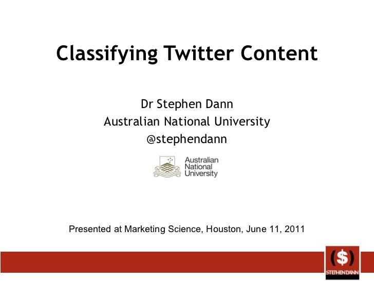 Classifying Twitter Content Dr Stephen Dann Australian National University @stephendann Presented at Marketing Science, Ho...