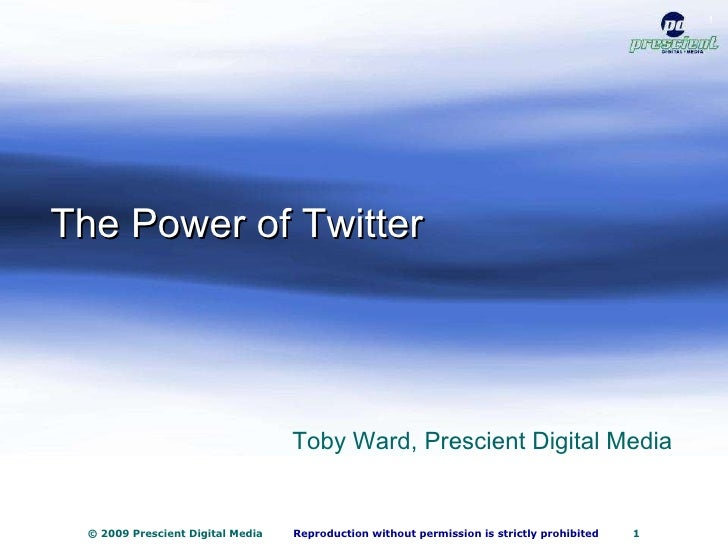 The Power of Twitter Toby Ward, Prescient Digital Media